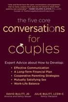 The Five Core Conversations for Couples - Expert Advice about How to Develop Effective Communication, a Long-Term Financial Plan, Cooperative Parenting Strategies, Mutually Satisfying Sex, and Work-Life Balance ebook by
