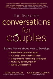 The Five Core Conversations for Couples - Expert Advice about How to Develop Effective Communication, a Long-Term Financial Plan, Cooperative Parenting Strategies, Mutually Satisfying Sex, and Work-Life Balance ebook by David Bulitt, Julie Bulitt