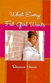 What Every Fat Girl Wants ebook by Roxanne Harris