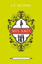 Mrs Ames - The Bloomsbury Group ebook by E.F. Benson