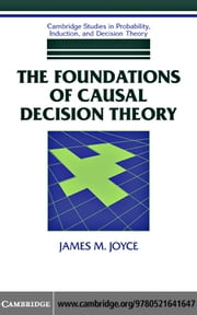 The Foundations of Causal Decision Theory ebook by Joyce,James M.