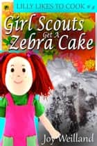 Girl Scouts Get A Zebra Cake ebook by Joy Wielland