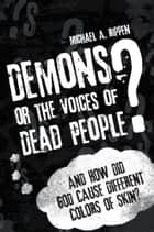 Demons? Or the Voices of Dead People? ebook by Michael A. Rippen