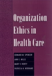 Organization Ethics in Health Care ebook by Edward M. Spencer,Ann E. Mills,Mary V. Rorty,Patricia H. Werhane