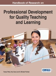 Handbook of Research on Professional Development for Quality Teaching and Learning ebook by Teresa Petty, Amy Good, S. Michael Putman