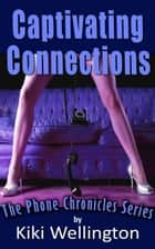 Captivating Connections - The Phone Chronicles Series, #7 ebook by Kiki Wellington