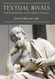 Textual Rivals - Self-Presentation in Herodotus' Histories ebook by David Branscome