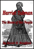 Harriet, The Moses Of Her People eBook by Sarah H. Bradford