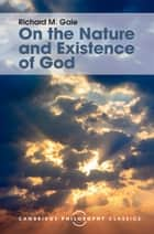 On the Nature and Existence of God ebook by Richard M. Gale
