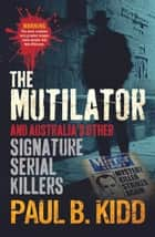 The Mutilator ebook by Paul B Kidd