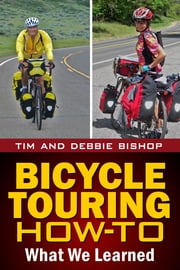 Bicycle Touring How-To - What We Learned ebook by Tim Bishop,Debbie Bishop
