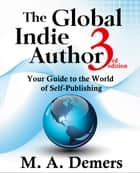 The Global Indie Author - Your Guide to the World of Self-Publishing ebook by M. A. Demers