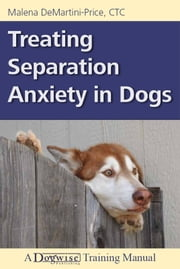 TREATING SEPARATION ANXIETY IN DOGS ebook by Malena DeMartini-Price CTC