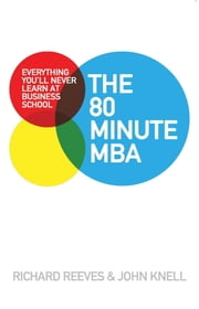 The 80 Minute MBA - Everything You'll Never Learn at Business School ebook by Richard Reeves,John Knell