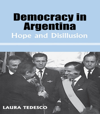 Democracy in Argentina - Hope and Disillusion ebook by Laura Tedesco