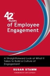 42 Rules of Employee Engagement (2nd Edition) - A Straightforward and Fun Look at What It Takes to Build a Culture of Engagement in Business ebook by Susan Stamm