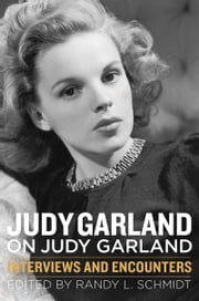 Judy Garland on Judy Garland - Interviews and Encounters ebook by Randy L. Schmidt