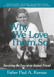 Why We Love Them So - Surviving the Loss of an Animal Friend ebook by Father Paul A. Keenan