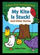 My Kite Is Stuck! And Other Stories ebook by Ms. Salina Yoon