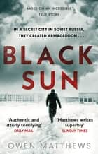 Black Sun - Based on a true story, the critically acclaimed Soviet thriller ebook by Owen Matthews