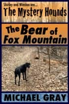 The Mystery Hounds: The Bear of Fox Mountain ebook by Michael Gray