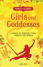 Girls and Goddesses - Stories of Heroines from around the World ebook by Francesca Greenwood, Lari Don