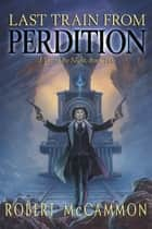 Last Train from Perdition ebook by Robert McCammon