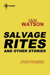 Salvage Rites: And Other Stories - And Other Stories ebook by Ian Watson