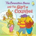 The Berenstain Bears and the Gift of Courage ebook by Jan Berenstain, Mike Berenstain
