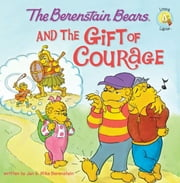 The Berenstain Bears and the Gift of Courage ebook by Jan & Mike Berenstain