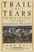Trail of Tears - The Rise and Fall of the Cherokee Nation ebook by John Ehle