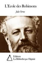 L'Ecole des Robinsons ebook by Jules Verne
