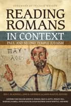 Reading Romans in Context - Paul and Second Temple Judaism ebook by Ben C. Blackwell, John K. Goodrich, Jason Maston,...
