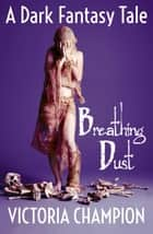 Breathing Dust ebook by Victoria Champion