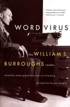 Word Virus - The William S. Burroughs Reader eBook by William S. Burroughs, James Grauerholz, Ira Silverberg