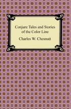 Conjure Tales and Stories of the Color Line ebook by Charles W. Chesnutt
