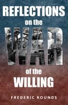 Reflections on the War of the Willing ebook by Frederic Rounds
