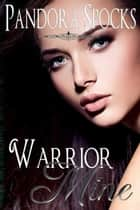Warrior Mine - The Dream Dominant Collection, #4 ebook by Pandora Spocks