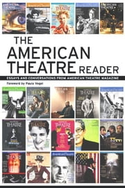 The American Theatre Reader - Essays and Conversations from American Theatre magazine ebook by