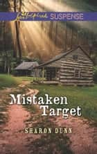 Mistaken Target (Mills & Boon Love Inspired Suspense) eBook by Sharon Dunn