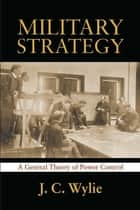Military Strategy ebook by Joseph Caldwell Wylie, Jr
