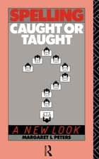 Spelling: Caught or Taught? ebook by Margaret Lee Peters