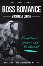 Boss Romance - Boss, #6 ebook by Victoria Quinn