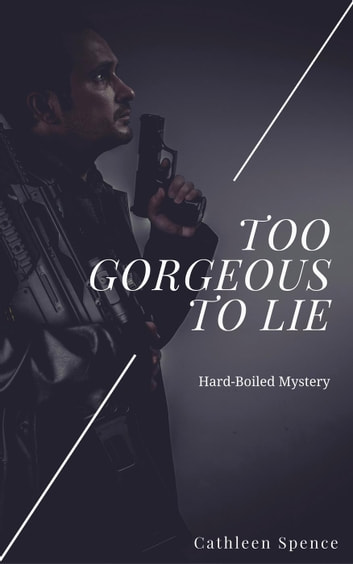 Too Gorgeous To Lie (Hard-Boiled Thrillers Crime Private Investigator Suspense Action) - Detective Police Procedurals Short Stories ebook by Cathleen Spence