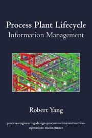 Process Plant Lifecycle Information Management ebook by Robert Yang