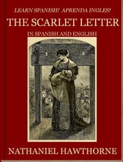 Learn Spanish! Aprenda Ingles! THE SCARLET LETTER In Spanish and English ebook by Nathaniel Hawthorne