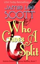 Who Gives A Split - Gotcha Detective Agency Mystery, #7 ebook by Jamie Lee Scott