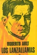 Los lanzallamas ebook by Roberto Arlt