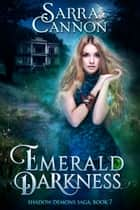 Emerald Darkness - (The Shadow Demons Saga, #7) Ebook di Sarra Cannon