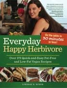 Everyday Happy Herbivore - Over 175 Quick-and-Easy Fat-Free and Low-Fat Vegan Recipes ebook by Lindsay S. Nixon